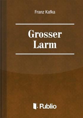 Franz Kafka - Grosser Larm [eKönyv: pdf, epub, mobi]