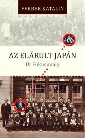 Ferber Katalin - Az elárult Japán. Út Fukusimáig [eKönyv: epub, mobi]