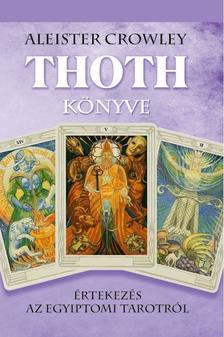 Aleister Crowley - THOTH KÖNYVE- Értekezés az egyiptomi tarotról