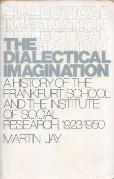 Martin Jay - The Dialectical Imagination: A History of the Frankfurt School and Institute of Social Research, 1923-1950 [antikvár]