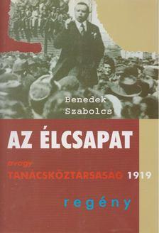 Benedek Szabolcs - Az élcsapat avagy Tanácsköztársaság 1919 [antikvár]