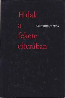 Osztojkán Béla - Halak a fekete citerában [antikvár]
