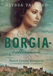 """ALYSSA PALOMBO - A Borgia-vallomások - Portré Cesare Borgiáról, a történelem hírhedt """"rosszfiújáról"""""""