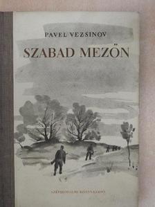 Pavel Vezsinov - Szabad mezőn [antikvár]