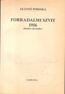 Szántó Piroska - Forradalmi szvit 1956 október-december [antikvár]