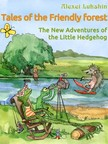 Alexei Lukshin, Galina Krylova, Kate Lejkova, Stuart R. Schwartz - Tales of the Friendly Forest. The New Adventures of the Little Hedgehog [eKönyv: epub, mobi]