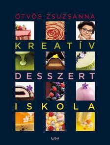 Ötvös Zsuzsanna - Kreatív desszertiskola - 25 különleges desszert, 35 alaprecept, végtelen lehetőség