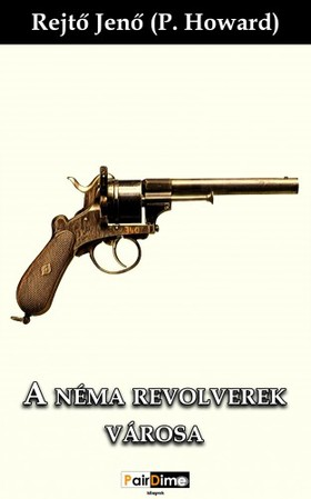 REJTŐ JENŐ - A néma revolverek városa