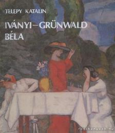 Telepy Katalin - Iványi-Grünwald Béla [antikvár]