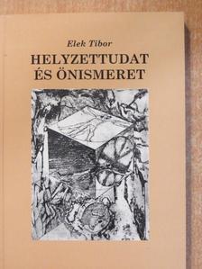 Elek Tibor - Helyzettudat és önismeret [antikvár]