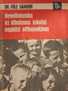 Dr. Füle Sándor - Nevelőmunka az általános iskolai napközi otthonokban [antikvár]