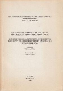 Varga András - Régi könyveink és kézirataink katalógusai - Régi magyar nyomtatványok 1700-ig [antikvár]