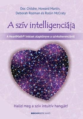 Doc Childre, Howard Martin, Deborah Rozman, Rollin McCraty - A szív intelligenciája [eKönyv: epub, mobi]