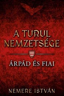 NEMERE ISTVÁN - Árpád és fiai - A Turul nemzetsége