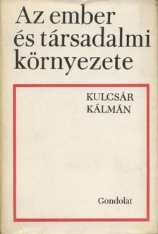 Kulcsár Kálmán - Az ember és társadalmi környezete [antikvár]