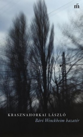 KRASZNAHORKAI LÁSZLÓ - Báró Wenckheim hazatér [eKönyv: epub, mobi]