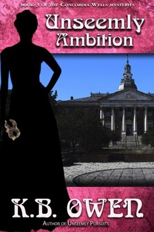 Owen K.B. - Unseemly Ambition - book 3 of the Concordia Wells Mysteries [eKönyv: epub, mobi]