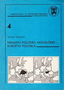 Kosáry Domokos - Nemzeti fejlődés, művelődés - európai politika [antikvár]