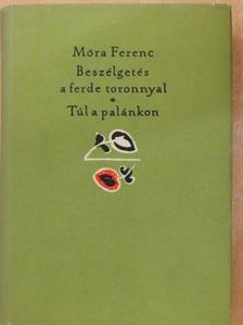 Móra Ferenc - Beszélgetés a ferde toronnyal/Túl a palánkon [antikvár]