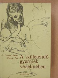 Dr. Czeizel Endre - A születendő gyermek védelmében [antikvár]