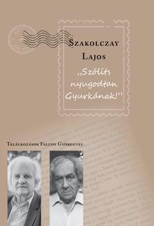 """Szakolczay Lajos - """"Szólíts nyugodtan Gyurkának"""" Találkozások Faludy Györggyel"""