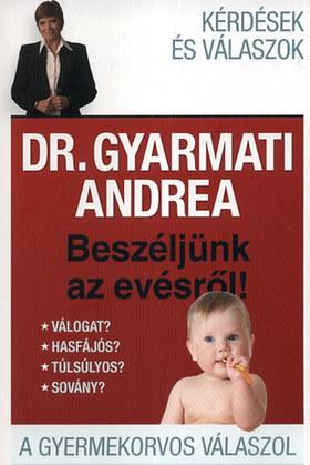 Dr. Gyarmati Andrea - BESZÉLJÜNK AZ EVÉSRŐL! - A GYERMEKORVOS VÁLASZOL