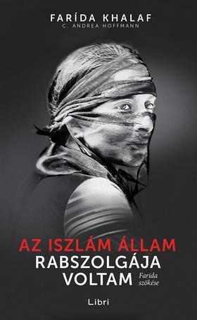 Khalaf, Farida - Hoffmann, C. Andrea - Az Iszlám Állam rabszolgája voltam - Farida szökése