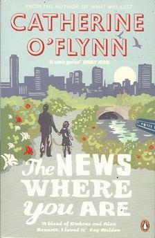 O''FLYNN, CATHERINE - The News Where You Are [antikvár]