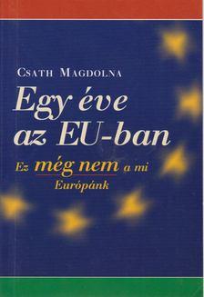Csáth Magdolna - Egy éve az EU-ban [antikvár]