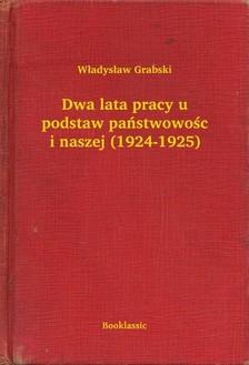 Grabski W³adys³aw - Dwa lata pracy u podstaw pañstwowo¶ci naszej (1924-1925) [eKönyv: epub, mobi]