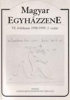 .- - Magyar Egyházzene VI. évfolyam 1998/1999. 2. szám [antikvár]