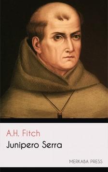 Fitch A.H. - Junipero Serra [eKönyv: epub, mobi]