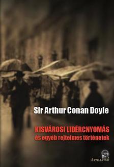 Arthur Conan Doyle - KISVÁROSI LIDÉRCNYOMÁS és egyéb rejtelmes történetek