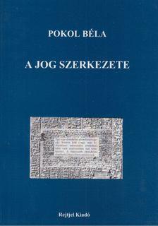 Pokol Béla - A jog szerkezete [antikvár]