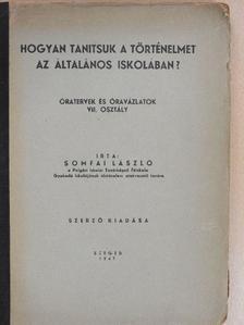 Somfai László - Hogyan tanítsuk a történelmet az általános iskolában? [antikvár]