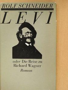 Rolf Schneider - Levi oder Die Reise zu Richard Wagner [antikvár]