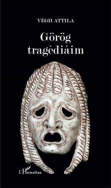Végh Attila - Görög tragédiáim