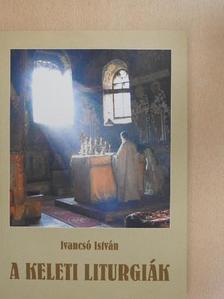 Ivancsó István - A keleti liturgiák [antikvár]