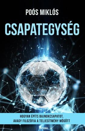Poós Miklós - Csapategység - Hogyan építs bajnokcsapatot, avagy filozófia a teljesítmény mögött [eKönyv: epub, mobi]
