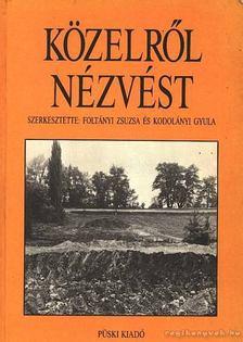 Foltányi Zsuzsa-Kodolányi Gyula - Közelről nézvést [antikvár]