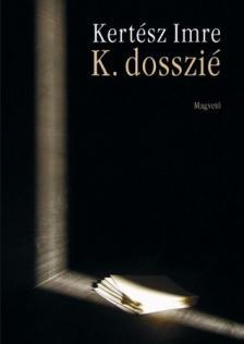 KERTÉSZ IMRE - K. dosszié - Önéletrajz két hangra