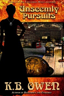 Owen K.B. - Unseemly Pursuits - book 2 of the Concordia Wells Mysteries [eKönyv: epub, mobi]
