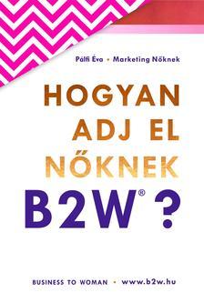 Pálfi Éva - Hogyan adj el nőknek B2W?