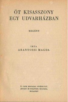ARANYOSSI MAGDA - Öt kisasszony egy udvarházban [antikvár]