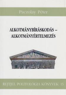 Paczolay Péter - Alkotmánybíráskodás - Alkotmányértelmezés [antikvár]