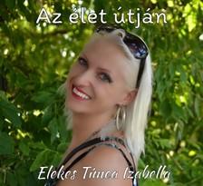 Izabella Elekes Tímea - Az élet útján [eKönyv: epub, mobi]