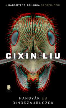 CIXIN, LIU - Hangyák és dinoszauruszok