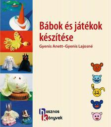 Gyenis Anett - Gyenis Lajosné - Bábok és játékok készítése