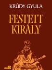 KRÚDY GYULA - Festett király [eKönyv: epub, mobi]