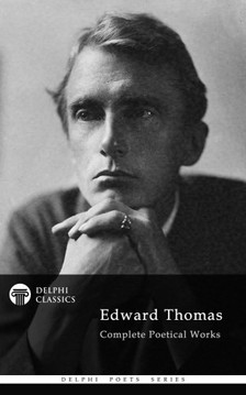 Thomas Edward - Delphi Complete Poetical Works of Edward Thomas (Illustrated) [eKönyv: epub, mobi]